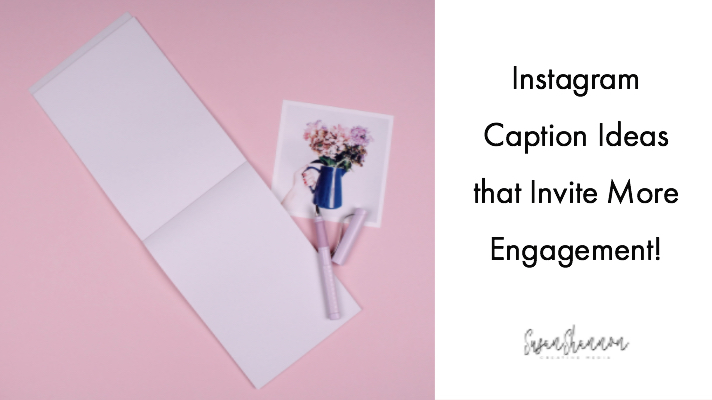Instagram Caption Ideas That Invite More Engagement Susan Shannon